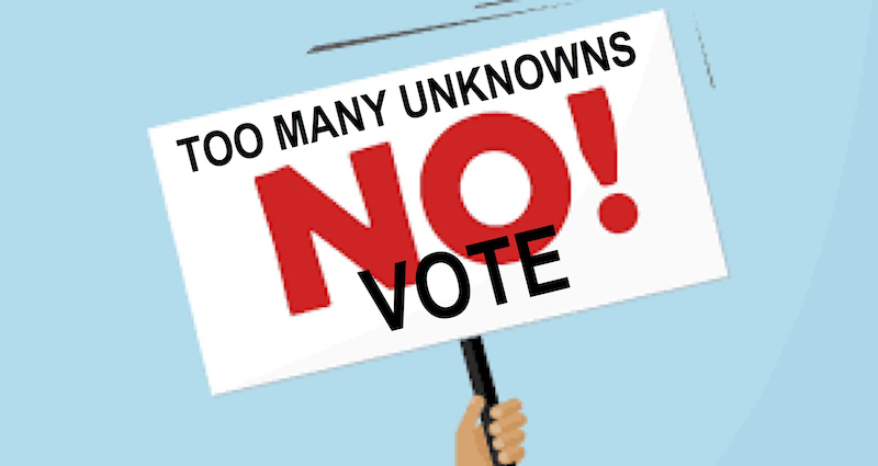 Too Many Unknowns & Why I am Voting NO